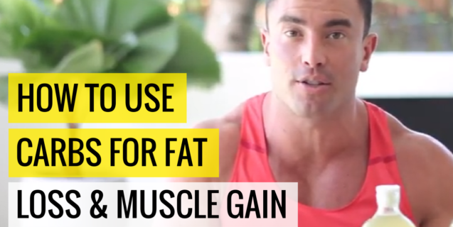 How To Use Carbs For Fat Loss & Muscle Gain