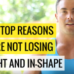 The 2 Top Reasons You're NOT Losing Weight and In-Shape