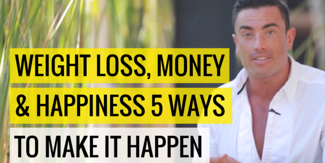 Weight Loss, Money & Happiness  5 Ways To Make It Happen