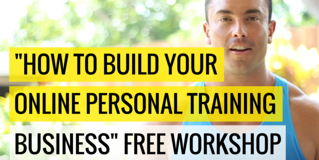 """How To Build Your Online Personal Training Business"" Free Workshop"