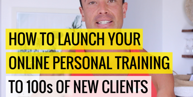 How To Launch Your Online Personal Training To 100s Of  New Clients