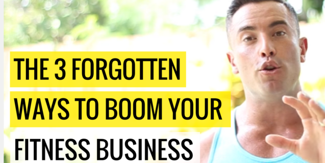 The 3 Forgotten Ways To Boom Your Fitness Business