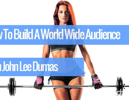 #37 How To Build a World Wide Audience with John Lee Dumas