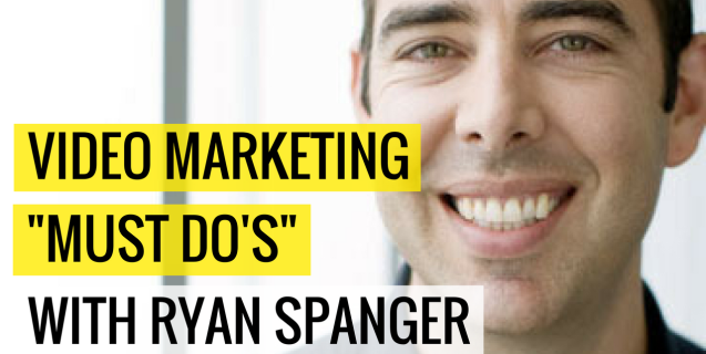 """#11 Video Marketing """"Must Do's"""" With Ryan Spanger 