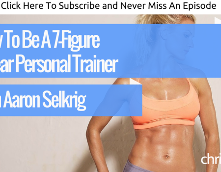 How To Be A 7-Figure A Year Personal Trainer With Aaron Selkrig   Ask The Pro Podcast w/ Chris Dufey