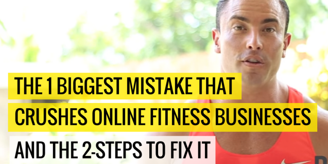 The 1 Biggest Mistake That Crushes Online Fitness Businesses and the 2-Steps To Fix It