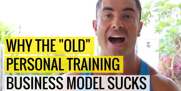Why The 'Old' Personal Training Business Model SUCKS