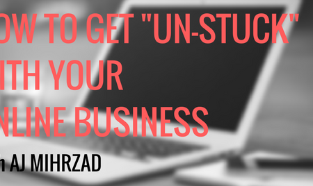 """How To Get """"Un-Stuck"""" With Your Online Business with AJ Mihrzad"""