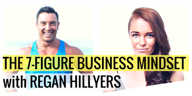 The 7-Figure Business Mindset with Regan Hillyers