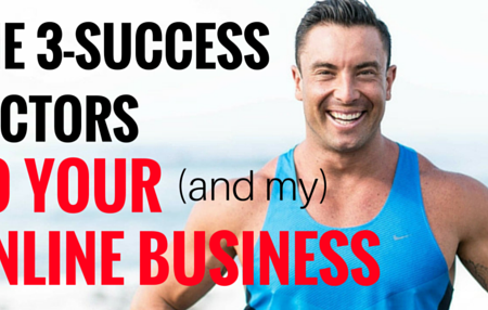 The 3-Success Factors For Your (and my) Online Business