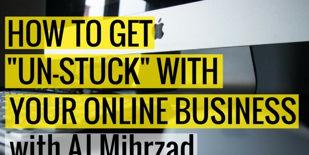 "How To Get ""Un-Stuck"" With Your Online Business with AJ Mihrzad"