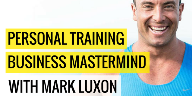 Personal Training Business Mastermind with Mark Luxon
