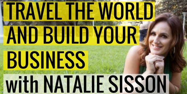 Travel The World and Build Your Business with Natalie Sisson