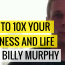 How To 10x Your Business and Life with Billy Murphy