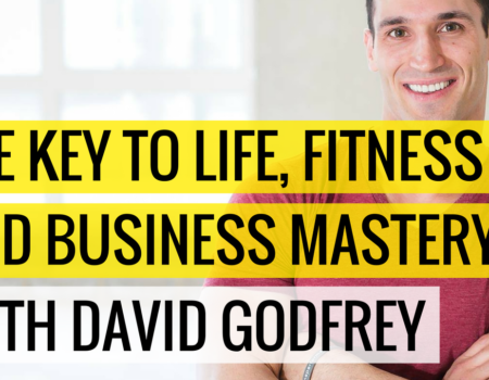 The Key To Life, Fitness and Business Mastery with David Godfrey