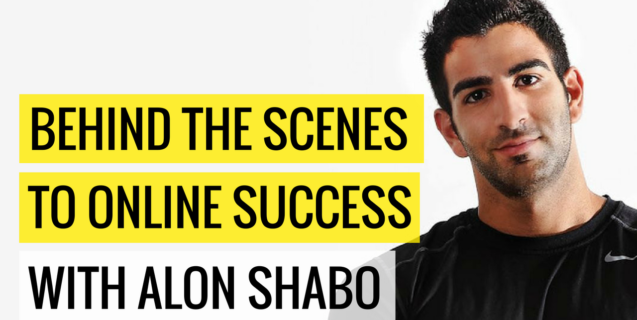 Behind The Scenes To Online Success with Alon Shabo