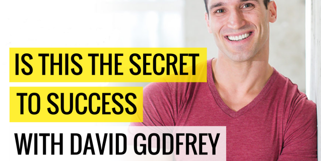 Is THIS The Secret To Success with David Godfrey