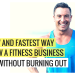 The NEW & FASTEST Way To Grow A Fitness Business in 2017 Without Burning Out