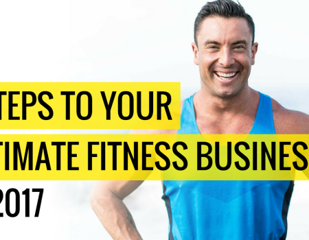 7-Steps To Your Ultimate Fitness Business In 2017