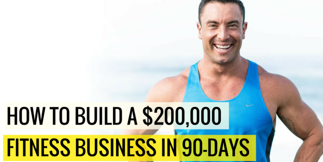 How To Build A $200,000 Fitness Business (In Just 90-Days)