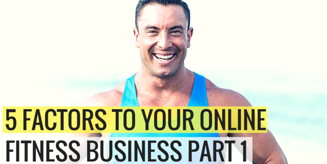 5 Factors to your Online Fitness Business Part 1 with Chris Dufey