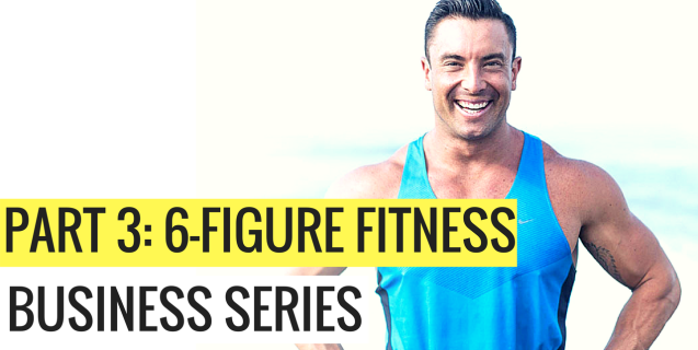 Part 3: 6-Figure Fitness Business Series
