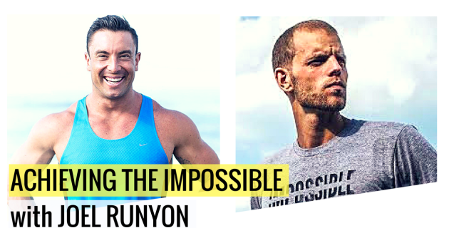 Achieving The Impossible with Joel Runyon