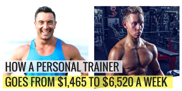 How A Personal Trainer Goes From $1,465 to $6,520 PER WEEK!